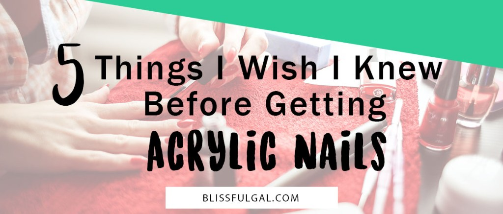 What I wish I knew before getting acrylic nails | All about acrylic nails | Acrylic nails tips and tricks | Acrylic nail vocabulary