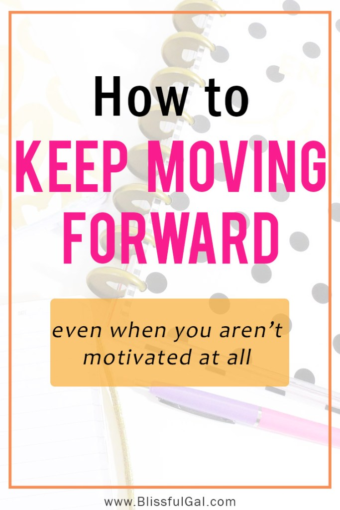 How to Keep Pushing Forward When You're Not Motivated | How to Get Motivated | How to stick with you goals