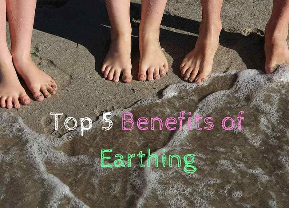 Top 5 Benefits of Earthing