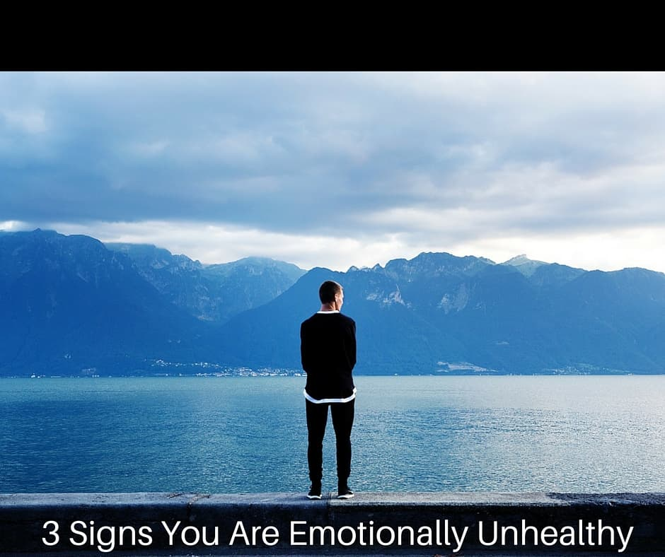 3 Signs You Are Emotionally Unhealthy