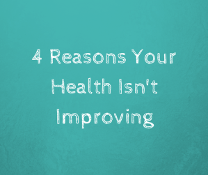 4-reasons-your-health-isnt-improving