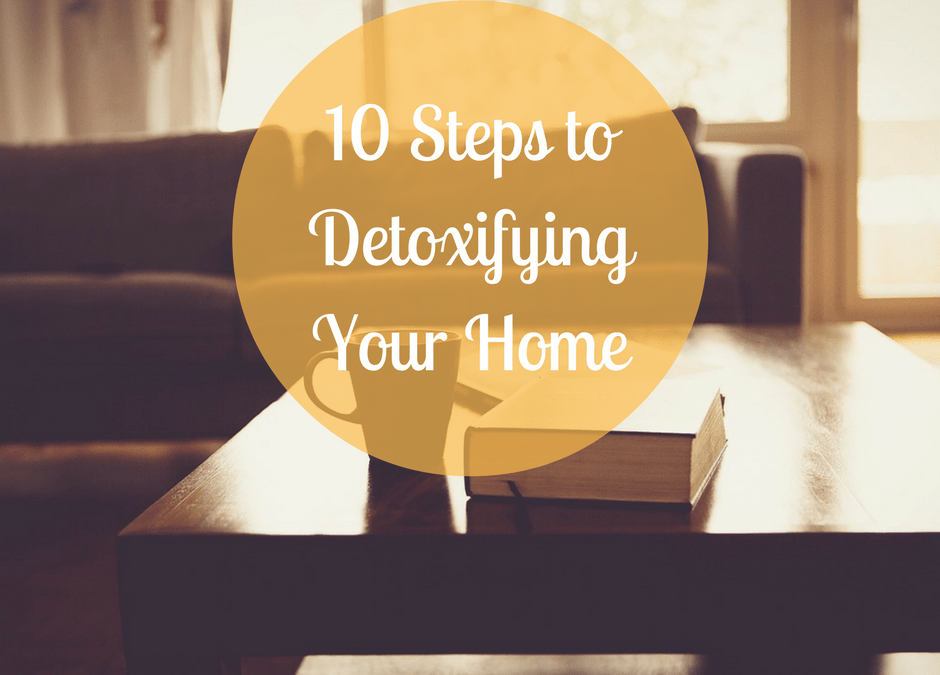 Living a Toxic free lifestyle + 10 Steps to Detox your Home