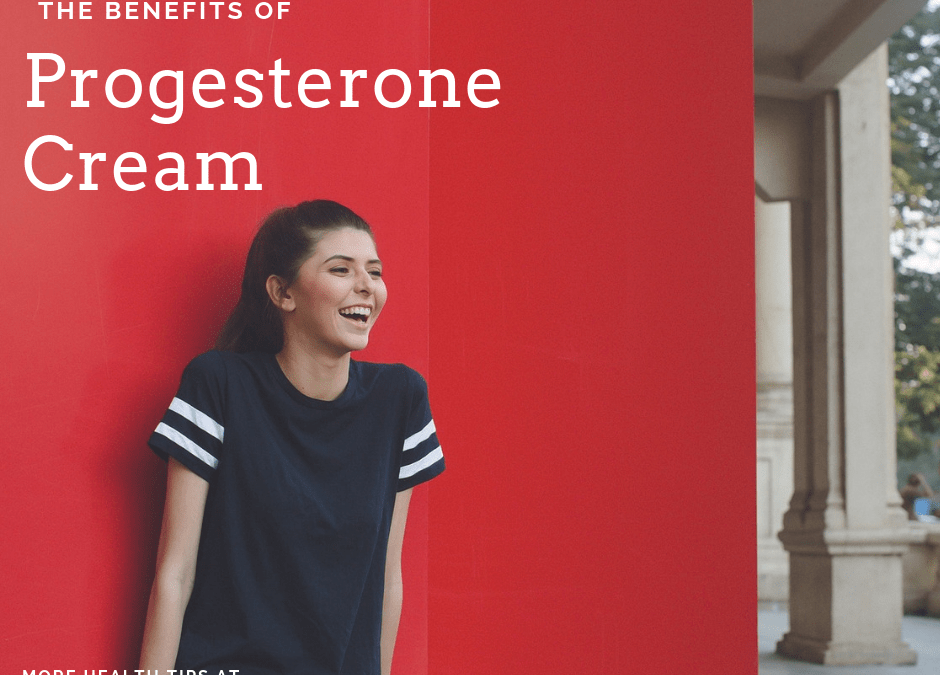 Benefits of Progesterone Cream for Your Health