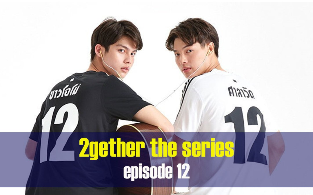 WATCH: 2Gether The Series Episode 12