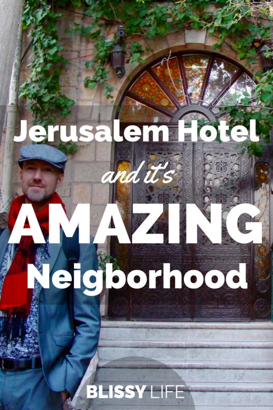 Jerusalem Hotel and it's AMAZING Neigborhood