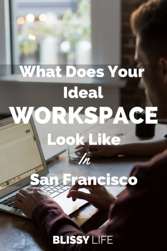 What Does Your Ideal WORKSPACE Look Like In San Francisco