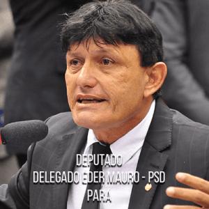Deputado Delegado Éder Mauro – PSD – Delegado da PCPA