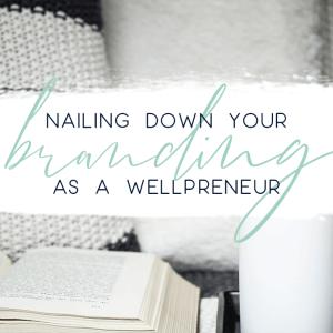 nailing down your branding as a wellpreneur