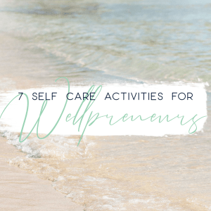 7 Self Care Activities for Wellpreneurs Health Coaches Wellness business owner