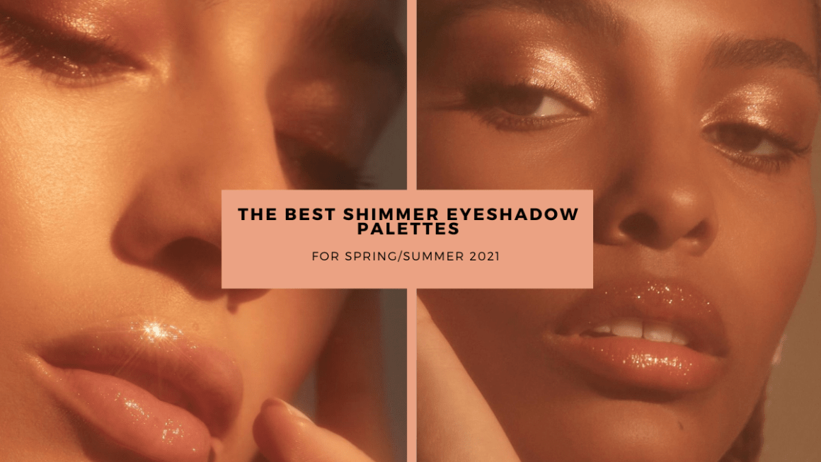 The Best Shimmer Eyeshadow Palettes For Spring/Summer 2021