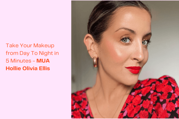 MUA Hollie Olivia Ellis: How To Take Your Makeup From Day To Night in 5 Minutes