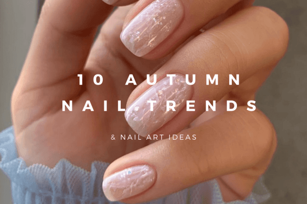 10 Autumn 2021 Nail Trends to Inspire Your Next Manicure