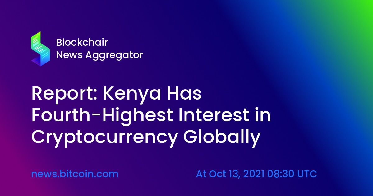 Report: Kenya Has Fourth-Highest Interest in Cryptocurrency Globally —  Blockchair News