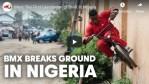 Meet the Nigerian BMX Generation!!!