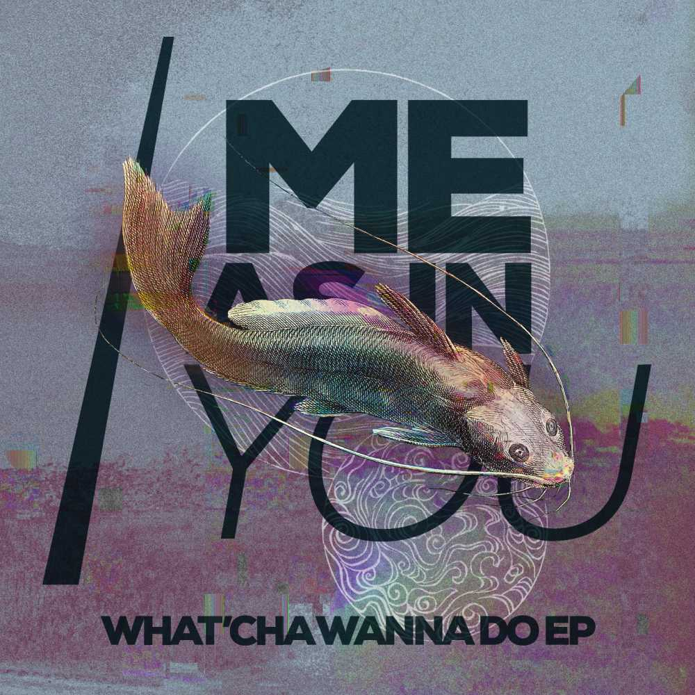 Me As In You – What'cha Wanna Do EP