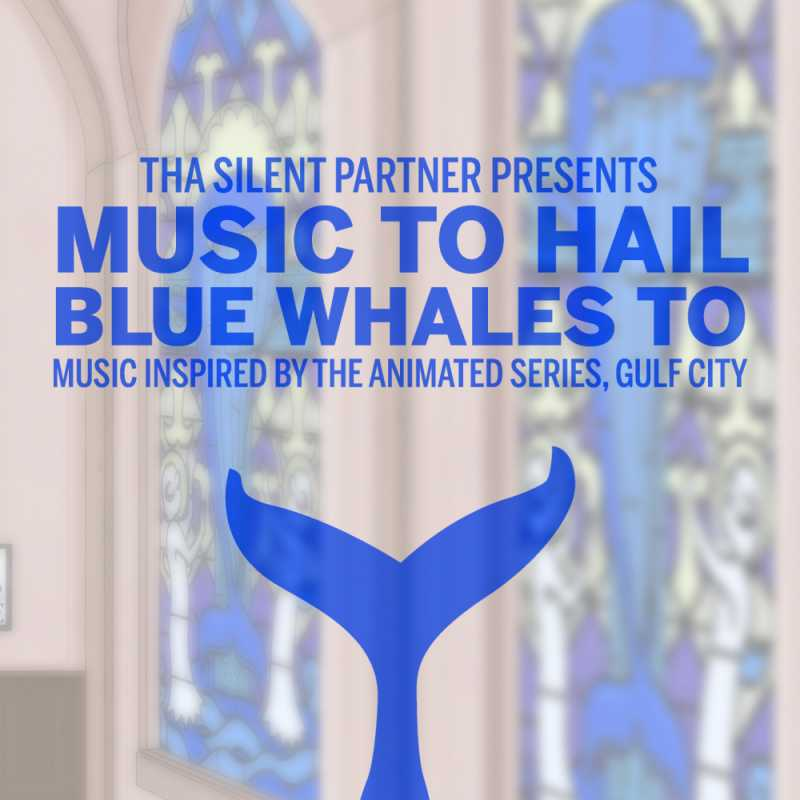 Tha Silent Partner – Music To Hail Blue Whales To (Music Inspired By The Animated Series, Gulf City)