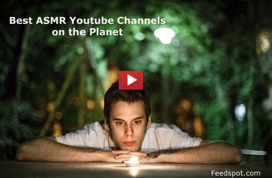 Top 50 ASMR Youtube Channels To Follow in 2019