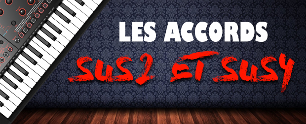 Blog Piano - Les accords Sus2 et Sus4