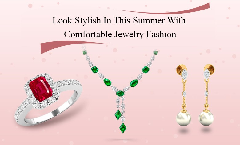 Look Stylish In This Summer With Comfortable Jewelry Fashion