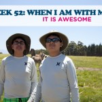 WEEK 52: WHEN I AM WITH MY SON IT IS AWESOME