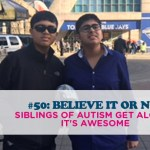#50: BELIEVE IT OR NOT, SIBLINGS OF AUTISM GET ALONG: IT'S AWESOME