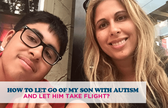 HOW TO LET GO OF MY SON WITH AUTISM AND LET HIM TAKE FLIGHT?
