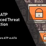 Azure advanced threat protection Azure ATP vs ATA