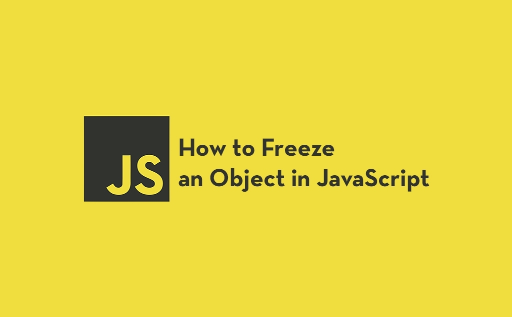 How to Freeze an Object in JavaScript: Object.freeze(), Object.seal() & Object.preventExtensions() feature image