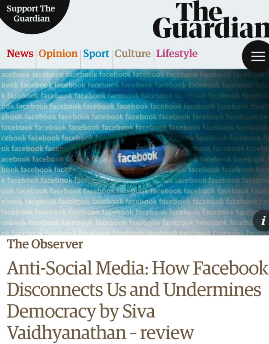Anti-Social Media: How Facebook Disconnects Us and Undermines Democracy by Siva Vaidhyanathan – review | Books | The Guardian