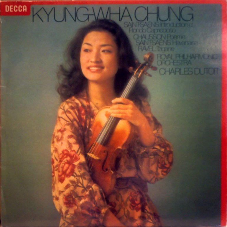 UK Decca SXL-6851 Kyung-Wha Chung - Violin Recital - Chausson - Poeme - Saint-Saëns - Introduction and Rondo Capriccioso - Havanaise - Ravel - Tzigane - Kyung-Wha Chung (Violin) - The Royal Philharmonic Orchestra - Charles Dutoit