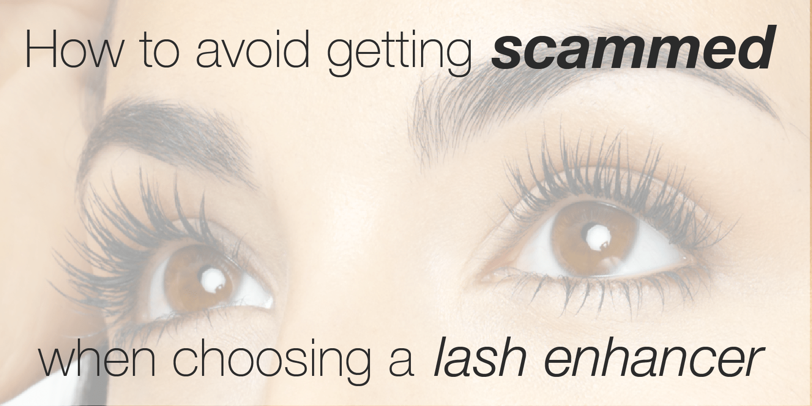 14d44b41fda HOW TO AVOID GETTING SCAMMED WHEN CHOOSING AN EYELASH ENHANCER – AN  INDUSTRY INSIDER'S PERSPECTIVE