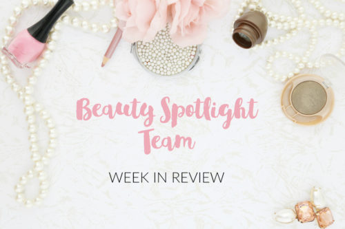 Beauty Spotlight Team Week in Review