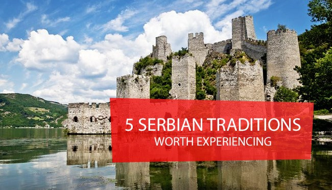 5 Serbian Traditions Worth Experiencing