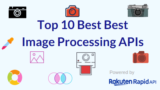 Top 10 Best Image Processing APIs: LunaPic Photo Effects, Microsoft Computer Vision, and Others