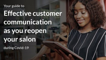 Your guide to effective customer communication as you reopen your salon during Covid-19