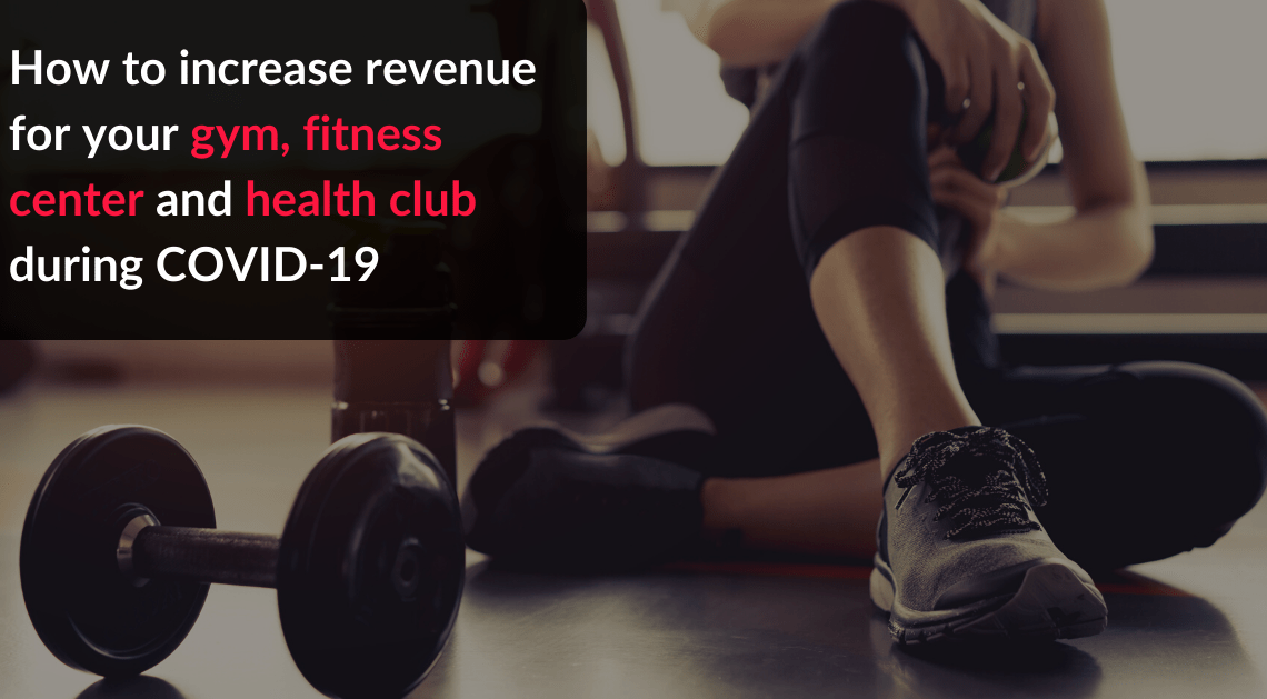 How to increase revenue for your gym, fitness center and health club during COVID-19