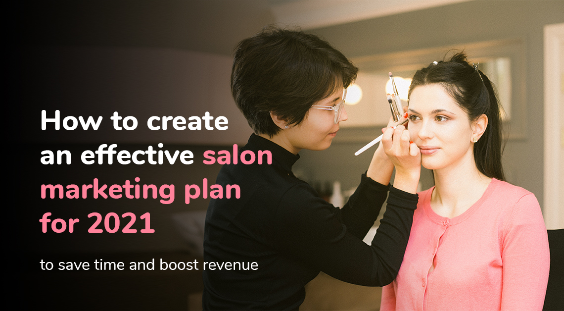 How to create an effective salon marketing plan for 2021
