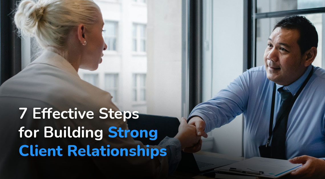 7 effective steps for building strong client relationships