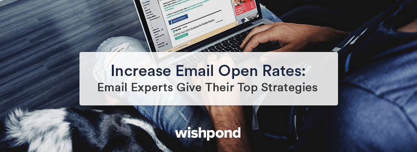 Increase Email Open Rates: Email Experts Give Their Top Strategies