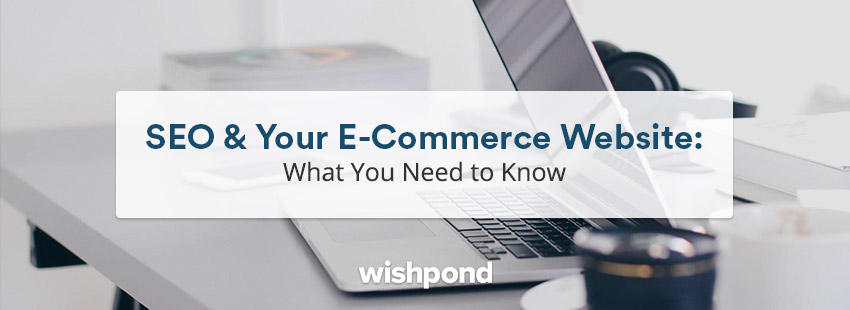 SEO & Your E-commerce Website What You Need to Know