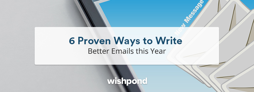 6 Proven Ways to Write Better Emails this Year