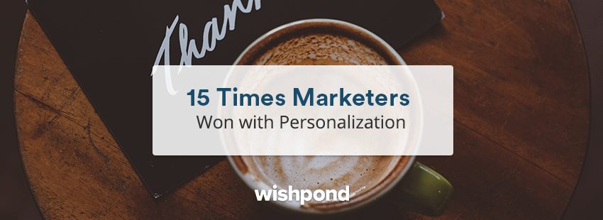 15 Times Marketers Won with Personalization