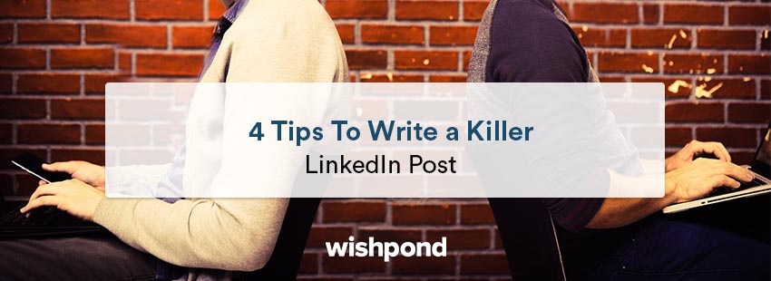 4 Tips to Write a Killer LinkedIn Post