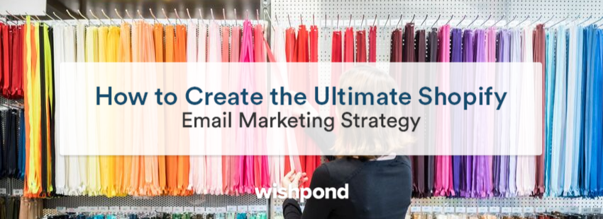 How to Create the Ultimate Shopify Email Marketing Strategy