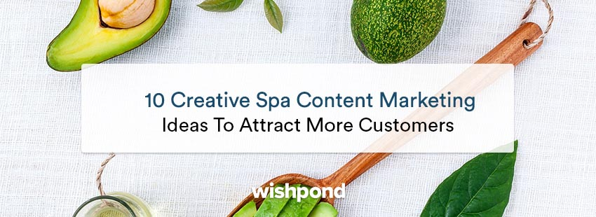 10 Creative Spa Content Marketing Ideas to Attract More Customers