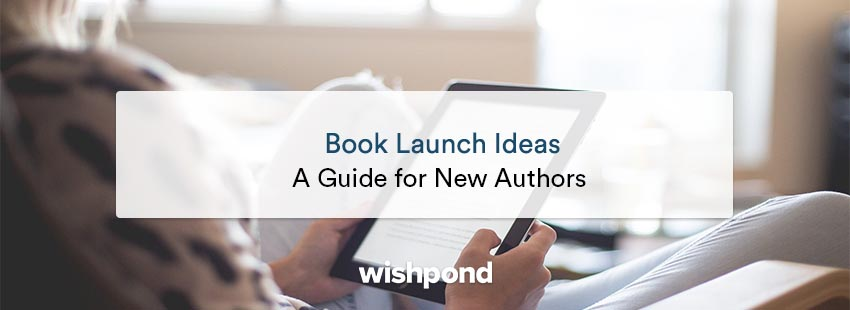 Book Launch Ideas: A Guide For New Authors