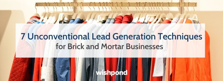 7 Unconventional Lead Generation Techniques for Brick and Mortar Businesses