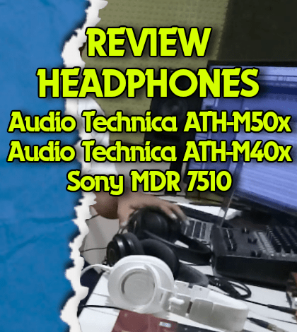 Review Headphone Audio Technica ATH M50x, M40x dan Sony MDR 7510