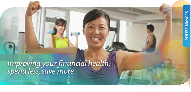 Improving your financial health - spend less, save more