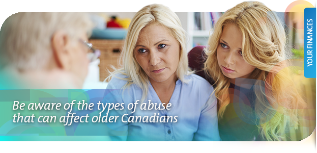 Be aware of the types of abuse that can affect older Canadians